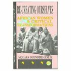 Re-Creating Ourselves: African Women and Critical Transformations by Molara Ogundipe-Leslie (Paperback, 1995)