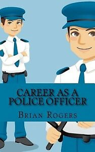Career-as-Police-Officer-What-They-Do-How-Become-One-by-Rogers-Brian-Paperback