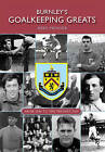 Burnley's Goalkeeping Greats: From 1886 to the Present Day by Mike Prosser (Paperback, 2015)
