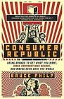 Consumer Republic: Using Brands to Get What You Want, Make Corporations Behave, and Maybe Even Save the World by Bruce Philp (Paperback / softback, 2012)