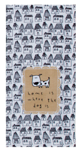 HOME IS WHERE THE DOG IS Tan White Black Houses Kitchen Tea Towel