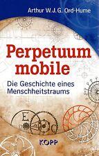 PERPETUUM MOBILE - Die Geschichte eines Menschheitstraums - Arthur WJG Ord-Hume