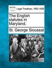 The English Statutes in Maryland. by St George Sioussat (Paperback / softback, 2010)