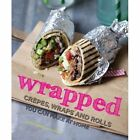 Wrapped: Crepes, Wraps and Rolls You Can Make at Home by Gaitri Pagrach-Chandra (Hardback, 2014)