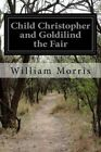 Child Christopher and Goldilind the Fair by William Morris (Paperback / softback, 2015)