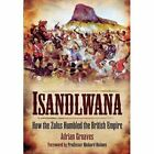 Isandlwana: How the Zulus Humbled the British Empire by Adrian Greaves (Paperback, 2014)
