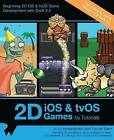 2D IOS & Tvos Games by Tutorials  : Updated for Swift 2.2: Beginning 2D IOS and Tvos Game Development with Swift 2 by Michael Briscoe, Mike Berg, Raywenderlich Com Team (Paperback / softback, 2016)