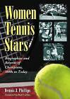 Women Tennis Stars: Biographies and Records of Champions, 1800s to Today by Dennis J. Phillips (Paperback, 2012)