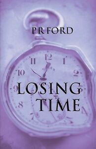 LOSING-TIME-by-P-R-Ford-Paperback-2016-ISBN-9781907308499
