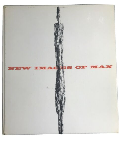 NEW IMAGES OF MAN (MUSEUM OF MODERN ART PUBLICATIONS IN By Peter Selz 1st Edit.