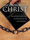 Uncompromised in Christ by Jennifer Cooke (Paperback / softback, 2010)