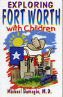 Exploring Fort Worth with Children by Michael Bumagin (Paperback, 2000)