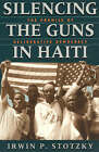 Silencing the Guns in Haiti: The Promise of Deliberative Democracy by Irwin P. Stotzky (Paperback, 1999)