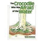 Crocodile Who Was Afraid of The Water 9781438996745 by Rachel Hawthorne