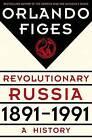 Revolutionary Russia, 1891-1991: A History by Fellow Orlando Figes (Hardback, 2014)