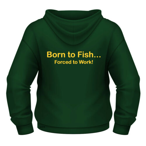 QUALITY Funny Fishing Hoodie /'Born to Fish Forced to work/' all sizes and colours