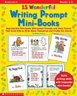 15 Wonderful Writing Prompt Mini-Books : Reproducible Mini-Books with Instant Prompts and Story Frames That Invite Kids to Write about Themselves and Create Fun Stories by Betsy Franco (2001, Paperback)