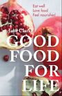 Good Food for Life: Eat Well - Love Food - Feel Nourished by Jane Clarke (Paperback, 2014)