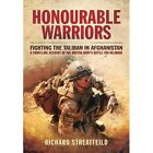 Honourable Warriors: Fighting the Taliban in Afghanistan - A Front-Line Account of the British Army's Battle for Helmand by Major Richard Streatfeild (Hardback, 2014)