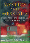 Mystics and Messiahs: Cults and New Religions in American History by Philip Jenkins (Hardback, 2000)