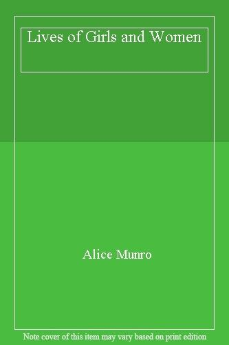 Lives of Girls and Women By Alice Munro. 9780140121612