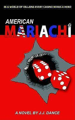 American Mariachi: In a World of Villains Every Casino Needs a Hero, J J Dance,