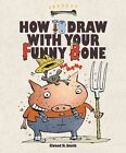How to Draw with Your Funny Bone by Elwood Smith (Hardback, 2015)