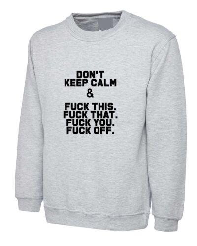 Don/'t Keep Calm Funny sweatshirt Slogan Sarcastic Humor Joke Gift Rude Jumper