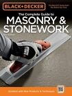 Black & Decker Complete Guide: The Complete Guide to Masonry and Stonework by Creative Publishing International Editors (2010, Paperback)