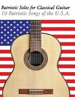 Patriotic Solos for Classical Guitar: 10 Patriotic Songs of the U.S.A. (in Standard Notation and Tablature) by Uncle Sam (Paperback / softback, 2012)