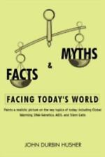 Facts and Myths Facing Today's World : Paints a realistic picture on the key...