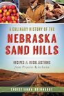 A Culinary History of the Nebraska Sand Hills: Recipes & Recollections from Prairie Kitchens by Christianna Reinhardt (Paperback / softback, 2014)