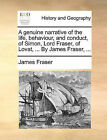 A Genuine Narrative of the Life, Behaviour, and Conduct, of Simon, Lord Fraser, of Lovat, ... by James Fraser, ... by Professor James Fraser (Paperback / softback, 2010)