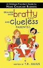 A Childcare Provider's Guide to: Home Childcare Business: Dealing with Bratty Kids and Clueless Parents by T.R. Julius (Paperback, 2011)