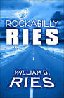 Rockabilly Ries by William D Ries (Paperback / softback, 2009)