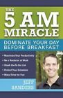The 5 A.M. Miracle: Dominate Your Day Before Breakfast by Jeff Sanders (Paperback, 2015)