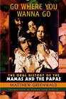Go Where You Wanna Go: The Oral History of   The Mamas and the Papas by Matthew Greenwald (Hardback, 2002)