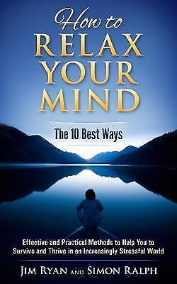 1 of 1 - How Relax Your Mind - 10 Best Ways Effective Practica by Ralph Simon -Paperback