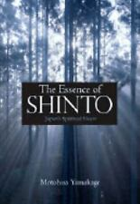The Essence of Shinto : Japan's Spiritual Heart by Motohisa Yamakage (2007, Hard