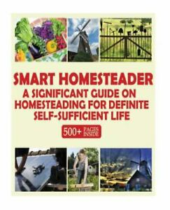 Smart Homesteader : A Significant Guide on Homesteading, Paperback by Good Bo...