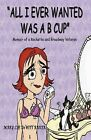 All I Ever Wanted Was A B Cup : Memoir of a Rockette and Broadway Veteran by Mary Lee DeWitt Baker (Paperback / softback, 2012)