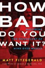 How Bad Do You Want It? : Mastering the Psychology of Mind over Muscle by Matt Fitzgerald (2015, Paperback)
