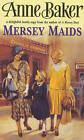 Mersey Maids: A Moving Family Saga of Romance, Poverty and Hope by Anne Baker (Paperback, 1998)