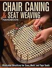 Chair Caning & Seat Weaving Handbook  : Illustrated Directions for Cane, Rush, and Tape Seats by Skills Institute Press (Paperback / softback, 2012)