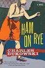 Ham on Rye by Charles Bukowski (Paperback / softback)