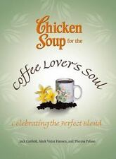 Chicken Soup for the Coffee Lover's Soul: Celebrating the Perfect Blend (Chicke