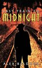 Last Train to Midnight 9781425948276 by Alex Baldock Paperback