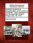 A Sermon Preach'd at Douglass [Sic], in the County of Worcester: At the Ordination of the Reverend Mr. William Phipps, Dec. 16. 1747. by Samuel Porter (Paperback / softback, 2012)