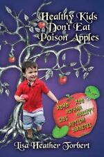 Healthy Kids Don't Eat Poison Apples : Complete Handbook from Pregnancy to...