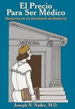 Precio Para Ser Medico : Memorias de un Estudiante de Medicina by Joseph N....